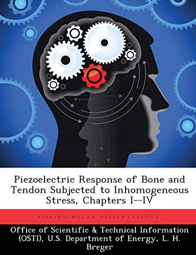 Piezoelectric Response of Bone and Tendon Subjected to Inhomogeneous Stress, Chapters I--IV By L H Breger