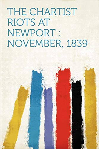 The Chartist Riots at Newport By Created by Hardpress