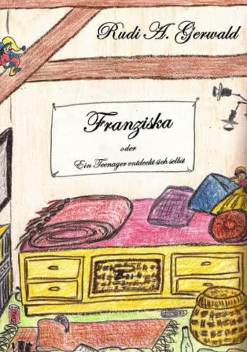 Franziska Oder Ein Teenager Entdeckt Sich Selbst Auflage 2 By Rudi A. Gerwald
