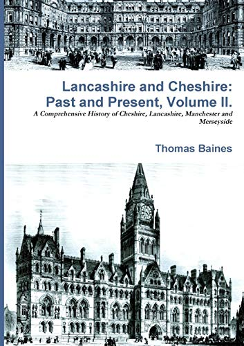 Lancashire & Cheshire: Past and Present. Volume 2. By Thomas Baines