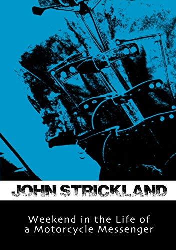 Weekend in the Life of a Motorcycle Messenger By John Strickland