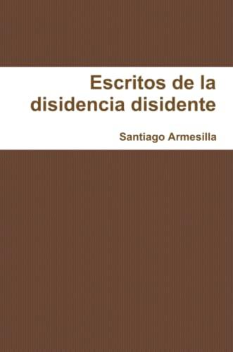 Re-escritos De La Disidencia Disidente By Santiago Armesilla