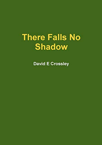 There Falls No Shadow By David E Crossley