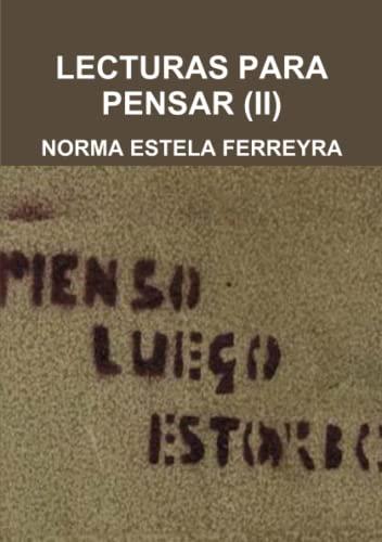 Lecturas Para Pensar (II) By NORMA ESTELA FERREYRA