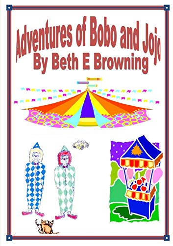 Adventures of Bobo and Jojo By Beth E Browning