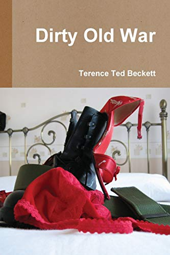 Dirty Old War By Terence Ted Beckett