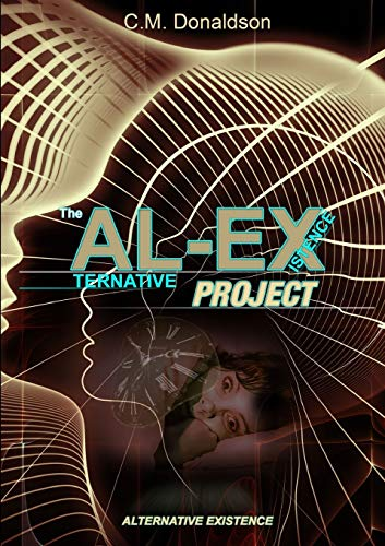 The AL-EX Project (ALternative EXistence) Testing the Limits of Dream Control By C.M. Donaldson