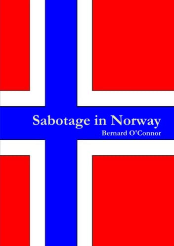 Sabotage in Norway By Bernard O'Connor