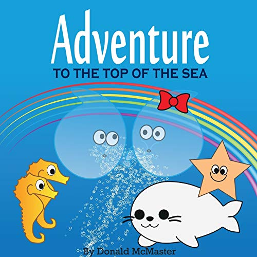 Adventure to the Top of the Sea By Donald McMaster