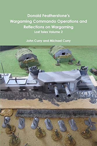 Donald Featherstone's Wargaming Commando Operations and Reflections on Wargaming Lost Tales Volume 2 By John Curry