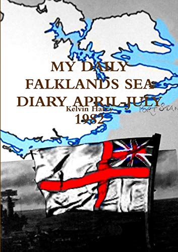 My Daily Falklands Sea Diary April-July 1982 By Kelvin Harry