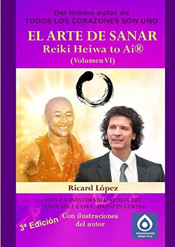 EL ARTE DE SANAR Reiki Heiwa to Ai (R) (Volumen VI) By Ricard Lopez