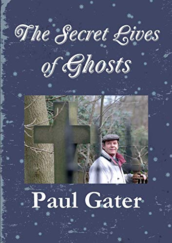 The Secret Lives of Ghosts By Paul Gater