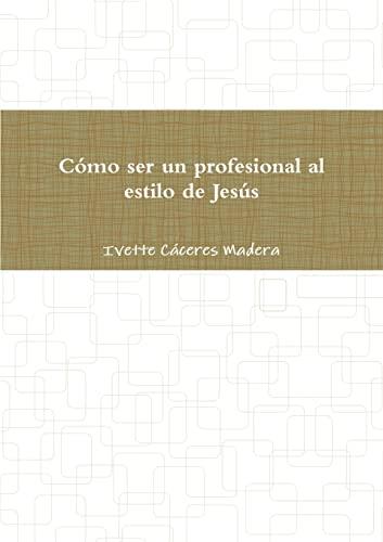 Como ser un profesional al estilo de Jesus By Ivette Caceres  Madera