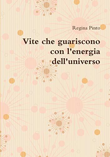 Vite che guariscono con l'energia dell'universo By Regina Pinto