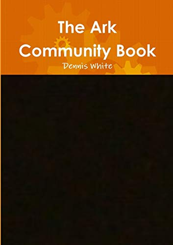 The Ark Community Book By Dennis White
