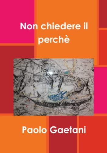 Non chiedere il perche By Paolo Gaetani