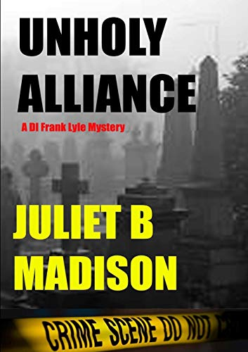 Unholy Alliance (A DI Frank Lyle Mystery) By Juliet B Madison