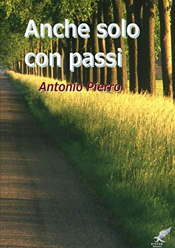 Anche solo con passi By Antonio Pierro