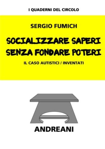 Socializzare saperi senza fondare poteri By Sergio Fumich