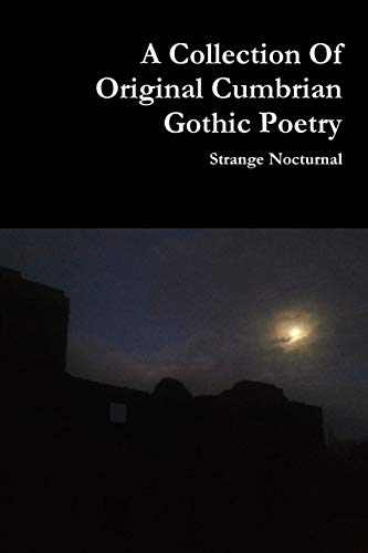 A Collection of Original Cumbrian Gothic Poetry By Strange Nocturnal