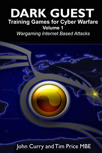 Dark Guest Training Games for Cyber Warfare Volume 1 Wargaming Internet Based Attacks By John Curry