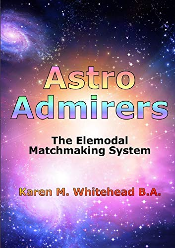 Astro Admirers: The Elemodal Matchmaking System By Karen M. Whitehead B.A.