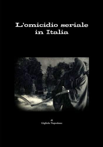 L'Omicidio Seriale in Italia By Gigliola Napodano