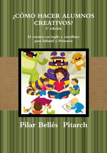 'COMO HACER ALUMNOS CREATIVOS? (2* edicion) By Pilar Belles  Pitarch