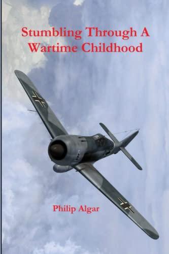 Stumbling Through A Wartime Childhood By Philip Algar