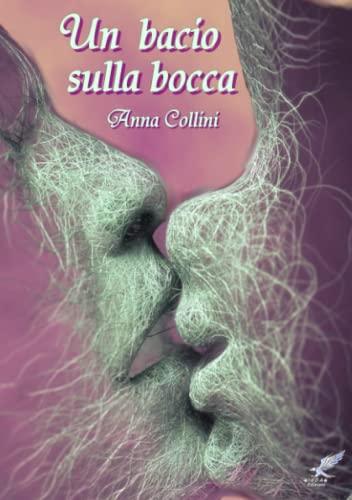 Un Bacio Sulla Bocca By Anna Collini