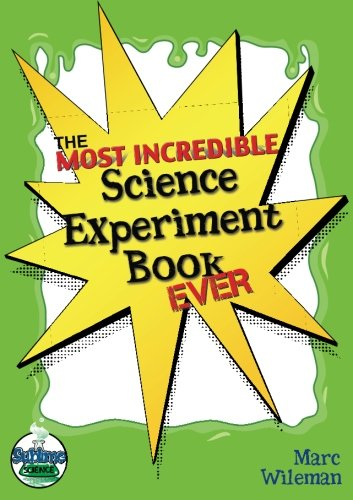 The Most Incredible Science Experiment Book Ever! By Marc Wileman