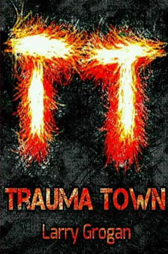 Trauma Town By Larry, Grogan