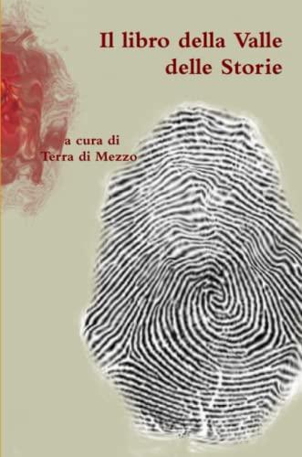 Il Libro Della Valle Delle Storie By a cura di Terra di Mezzo