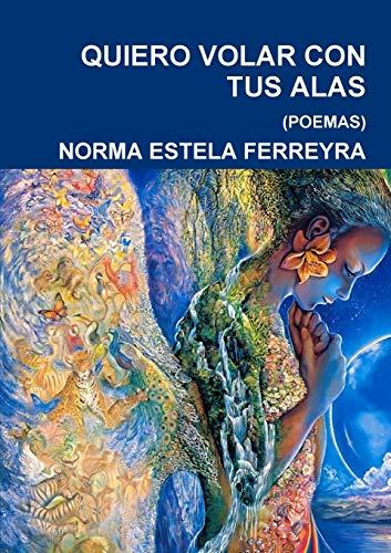 Quiero Volar Con Tus Alas By NORMA ESTELA FERREYRA