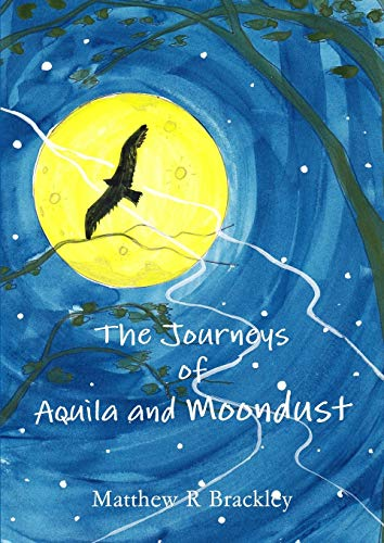 The Journeys of Aquila and Moondust By Matthew R Brackley