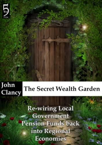 The Secret Wealth Garden By John Clancy