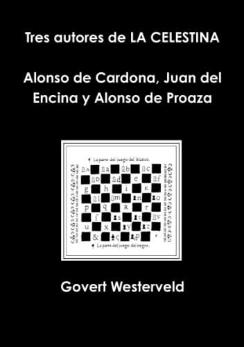 Tres Autores De La Celestina Alonso De Cardona, Juan Del Encina y Alonso De Proaza By Govert Westerveld