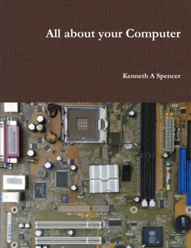 All About Your Computer By Kenneth Spencer