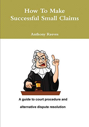 How to Make Successful Small Claims By Anthony Reeves