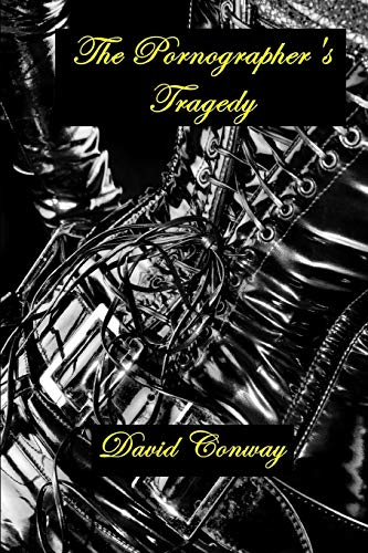 The Pornographer's Tragedy By David Conway