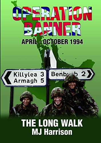 Operation Banner: the Long Walk, Apr - Oct 1994, Middletown & Keady, County Armagh By MJ Harrison