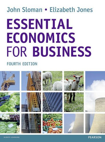 Essential Economics for Business (formerly Economics and the Business Environment) By John Sloman