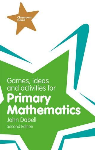 Games, Ideas and Activities for Primary Mathematics By John Dabell
