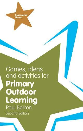 Games, Ideas and Activities for Primary Outdoor Learning By Paul Barron