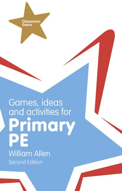 Games, Ideas and Activities for the Primary PE By William Allen