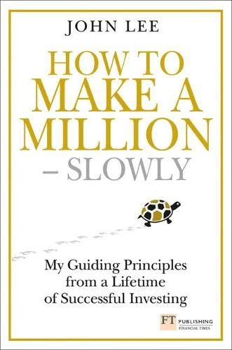 How to Make a Million - Slowly: My guiding principles from a lifetime of successful investing (Financial Times Series) By John Lee