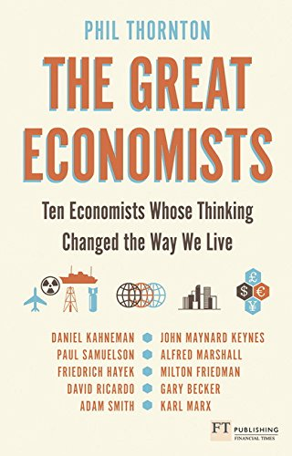 The Great Economists: Ten Economists whose thinking changed the way we live By Phil Thornton