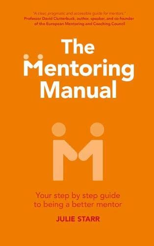 The Mentoring Manual: Your step by step guide to being a better mentor By Julie Starr