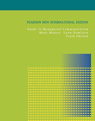 Guide to Managerial Communication: Pearson New International Edition By Mary Munter
